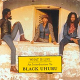 What Is Life. An Introduction To Black Uhuru