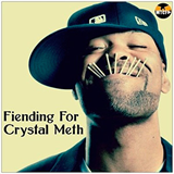 Fiending For Crystal Meth